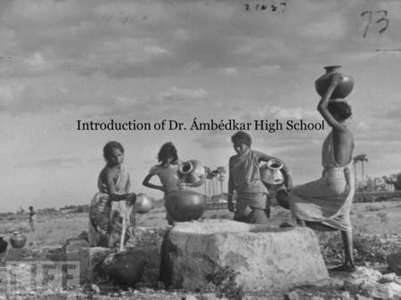 Introduction of Dr. Ámbédkar High Schoo l. Our school is named after Dr. Bhimrao Ramji Ambedkar (April 14, 1891-December 6, 1956) an Indian jurist, scholar.