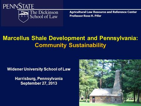 Marcellus Shale Development and Pennsylvania: Community Sustainability Widener University School of Law Harrisburg, Pennsylvania September 27, 2013 Agricultural.