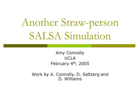 Another Straw-person SALSA Simulation Amy Connolly UCLA February 4 th, 2005 Work by A. Connolly, D. Saltzerg and D. Williams.