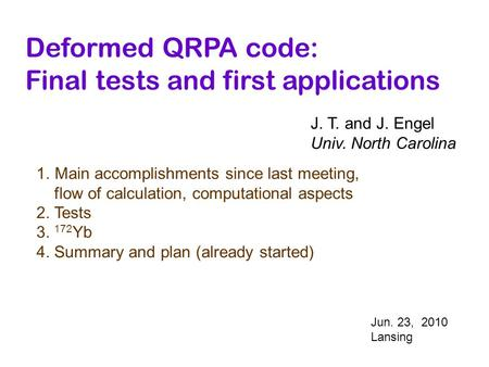 Deformed QRPA code: Final tests and first applications J. T. and J. Engel Univ. North Carolina 1.Main accomplishments since last meeting, flow of calculation,
