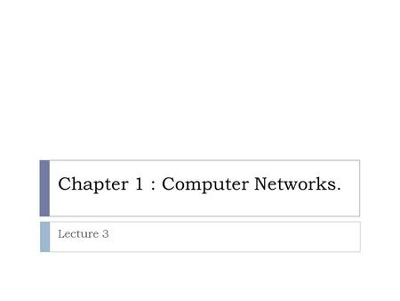 Chapter 1 : Computer Networks. Lecture 3. Network Topologies: - The network topology, refers to the arrangement or physical layout of computers, cables,