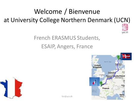 Welcome / Bienvenue at University College Northern Denmark (UCN) French ERASMUS Students, ESAIP, Angers, France