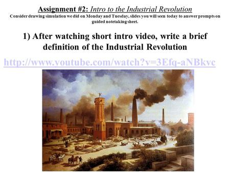 Assignment #2: Intro to the Industrial Revolution Consider drawing simulation we did on Monday and Tuesday, slides you will seen today to answer prompts.