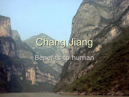 Chang Jiang Benefits to human. Agriculture  66% of China ' s rice  dams, canals for water storage  providing irrigation water.