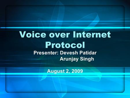 Voice over Internet Protocol Presenter: Devesh Patidar Arunjay Singh August 2, 2009.