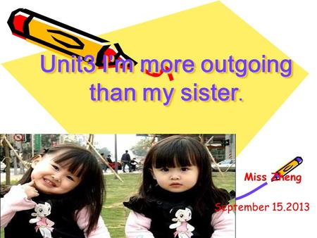 Unit3 I'm more outgoing than my sister. Miss Zheng September 15.2013.