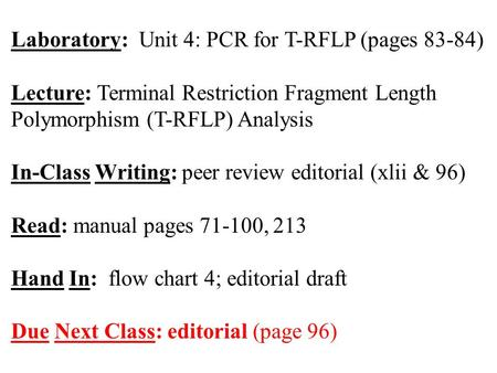 Laboratory: Unit 4: PCR for T-RFLP (pages 83-84) Lecture: Terminal Restriction Fragment Length Polymorphism (T-RFLP) Analysis In-Class Writing: peer review.