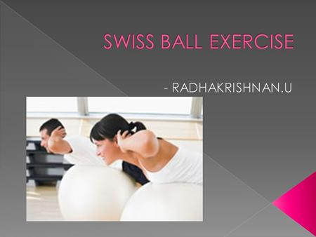  Swiss exercise balls, also know as stability balls are large, latex-free, vinyl balls (various sizes available) that can be used for rehab or fitness.