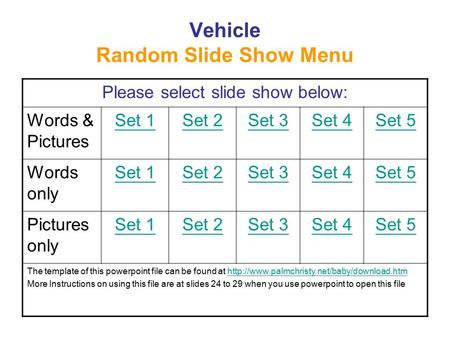 Vehicle Random Slide Show Menu Please select slide show below: Words & Pictures Set 1Set 2Set 3Set 4Set 5 Words only Set 1Set 2Set 3Set 4Set 5 Pictures.