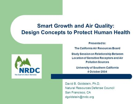 Smart Growth and Air Quality: Design Concepts to Protect Human Health David B. Goldstein, Ph.D. Natural Resources Defense Council San Francisco, CA