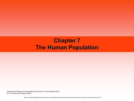 Chapter 7 The Human Population Friedland and Relyea Environmental Science for AP ®, second edition ©2015 W.H. Freeman and Company/BFW AP ® is a trademark.