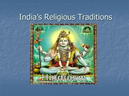 India's Religious Traditions Hinduism. Hinduism Major religion in India (83%) Major religion in India (83%) Polytheistic = worship many gods Polytheistic.