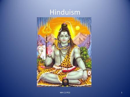 "Hinduism WH C2 PO21. Roots of Hinduism For most of the past 2000 years, Hinduism has been the main religion in India The word Hinduism means ""the religion."