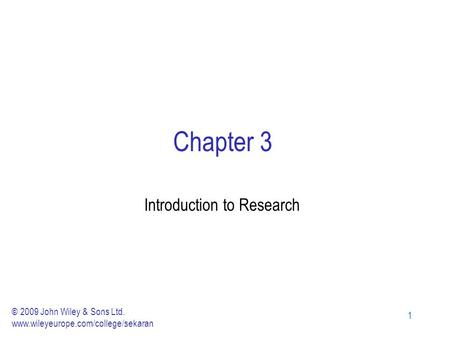 11 Chapter 3 Introduction to Research © 2009 John Wiley & Sons Ltd. www.wileyeurope.com/college/sekaran.