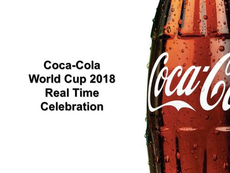 Coca-Cola World Cup 2018 Real Time Celebration Classified - Internal use.