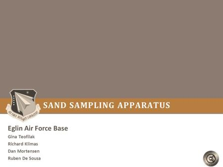 SAND SAMPLING APPARATUS Eglin Air Force Base Gina Teofilak Richard Klimas Dan Mortensen Ruben De Sousa.
