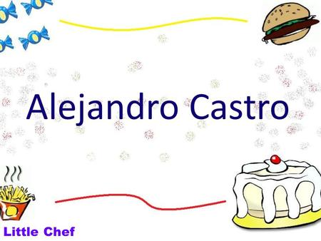Alejandro Castro Little Chef. Presents… Little Chef.