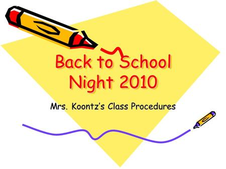 Back to School Night 2010 Mrs. Koontz's Class Procedures.