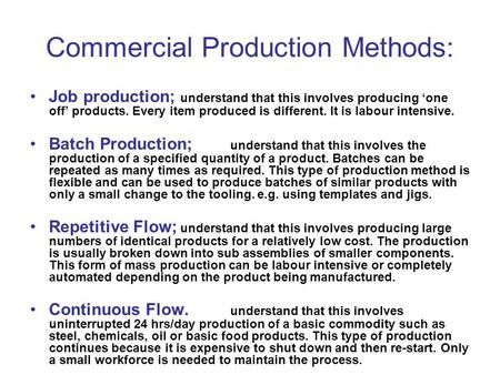 Commercial Production Methods: Job production; understand that this involves producing 'one off' products. Every item produced is different. It is labour.