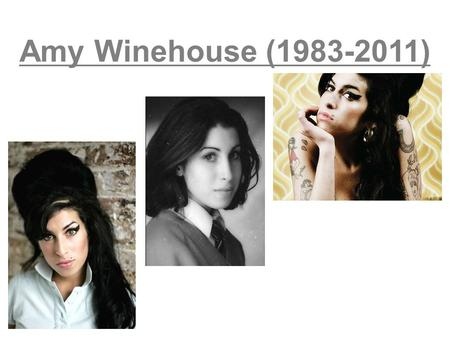 Amy Winehouse (1983-2011). -This is a British singer known for her provoking looks with her short haircut and tattoos. -With her crazy look, she was the.
