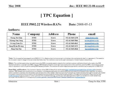 Doc.: IEEE 802.22-08-xxxxr0 Submission May 2008 Chang-Joo Kim, ETRISlide 1 [ TPC Equation ] IEEE P802.22 Wireless RANs Date: 2008-05-13 Authors: Notice: