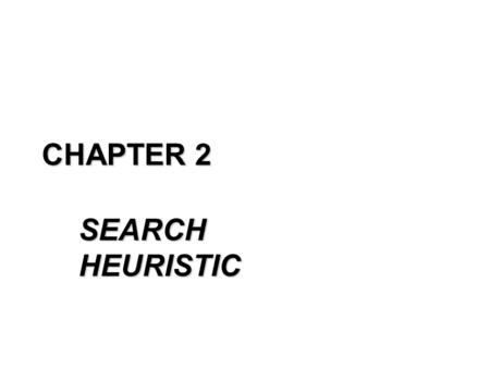 CHAPTER 2 SEARCH HEURISTIC. QUESTION ???? What is Artificial Intelligence? The study of systems that act rationally What does rational mean? Given its.