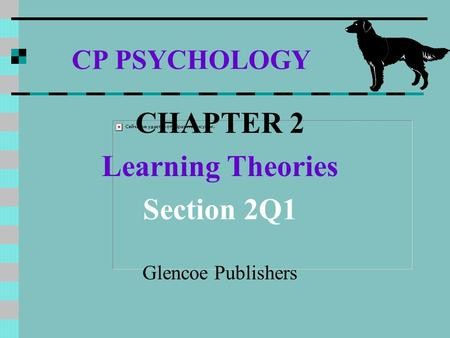 CP PSYCHOLOGY CHAPTER 2 Learning Theories Section 2Q1 Glencoe Publishers.
