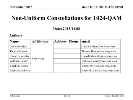 Doc.: IEEE 802.11-15/1289r0 Submission November 2015 Thomas Handte, SonySlide 1 Non-Uniform Constellations for 1024-QAM Date: 2015/11/08 Authors: