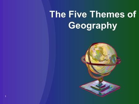 1 The Five Themes of Geography. 2 Day 3: Regions.