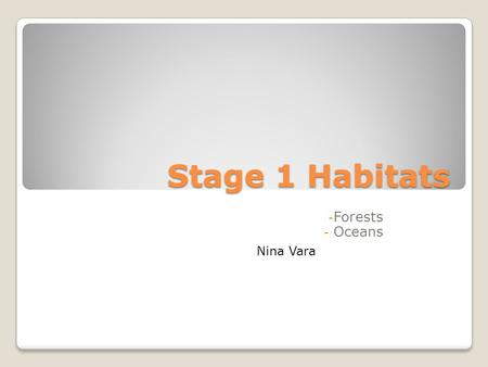Stage 1 Habitats - Forests - Oceans Nina Vara. Rainforest Habitats A 25-acre plot of rainforest in Borneo = more than 700 species of trees A single rainforest.