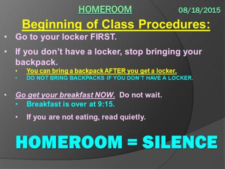 Beginning of Class Procedures: Go to your locker FIRST. If you don't have a locker, stop bringing your backpack. You can bring a backpack AFTER you get.