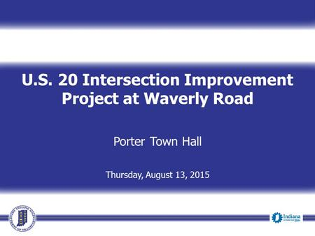U.S. 20 Intersection Improvement Project at Waverly Road Porter Town Hall Thursday, August 13, 2015.