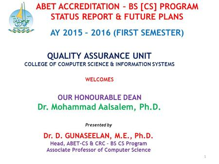 ABET ACCREDITATION – BS [CS] PROGRAM STATUS REPORT & FUTURE PLANS AY 2015 – 2016 (FIRST SEMESTER) QUALITY ASSURANCE UNIT COLLEGE OF COMPUTER SCIENCE &