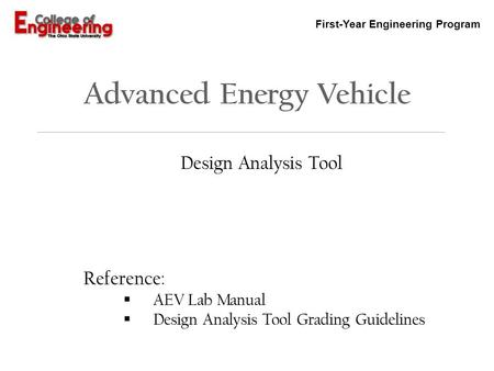First-Year Engineering Program Advanced Energy Vehicle Design Analysis Tool Reference:  AEV Lab Manual  Design Analysis Tool Grading Guidelines.
