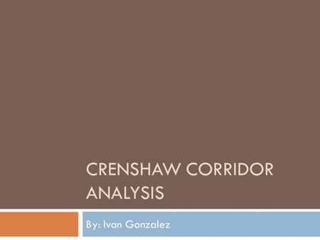 CRENSHAW CORRIDOR ANALYSIS By: Ivan Gonzalez. Background - - Expo Line scheduled to open in 2011 - - Opportunities exist for transportation projects to.