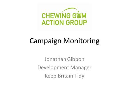 Campaign Monitoring Jonathan Gibbon Development Manager Keep Britain Tidy.
