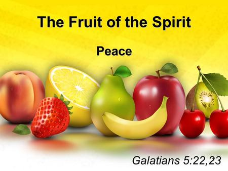 The Fruit of the Spirit Peace Galatians 5:22,23 1.