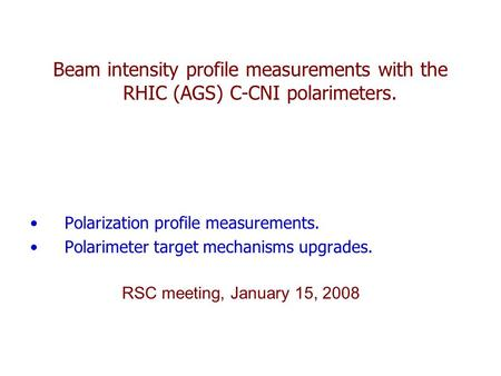 Beam intensity profile measurements with the RHIC (AGS) C-CNI polarimeters. Polarization profile measurements. Polarimeter target mechanisms upgrades.