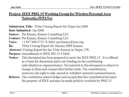 Doc.: IEEE 15-08-0071-00-004e SG4e Jan 2008 Pat Kinney, Kinney Consulting LLC Slide 1 Project: IEEE P802.15 Working Group for Wireless Personal Area Networks.