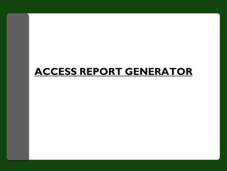 ACCESS REPORT GENERATOR. IT Fundamentals2 Reports Overview Reports are an important part of any computer business application. Features that are important.