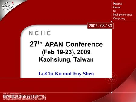 APAN24 1 N C H C 27 th APAN Conference (Feb 19-23), 2009 Kaohsiung, Taiwan Li-Chi Ku and Fay Sheu 2007 / 08 / 30.