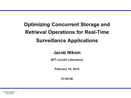Storage and Search -1 JN 2/19/2016 Jacob Nikom Optimizing Concurrent Storage and Retrieval Operations for Real-Time Surveillance Applications February.