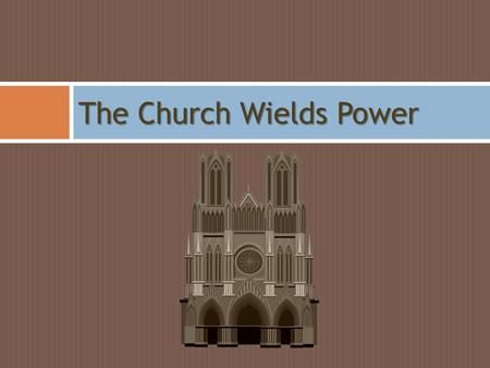 The Church Wields Power. Explain the structure of the ChurchPOPEBISHOPS PRIESTS.