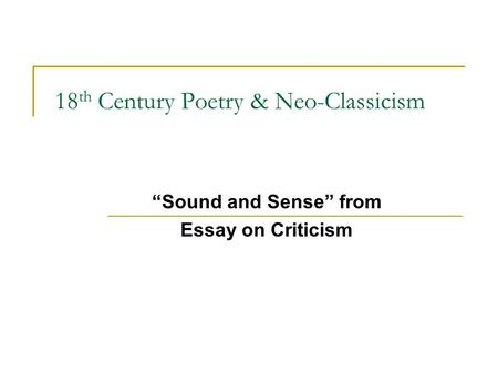 "18 th Century Poetry & Neo-Classicism ""Sound and Sense"" from Essay on Criticism."