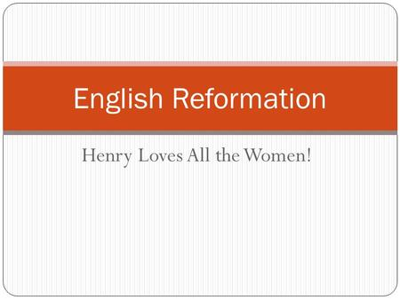 Henry Loves All the Women! English Reformation. The Protestant Reformation began in Germany In 1517 With Martin Luther A Catholic Priest Disagreed with.