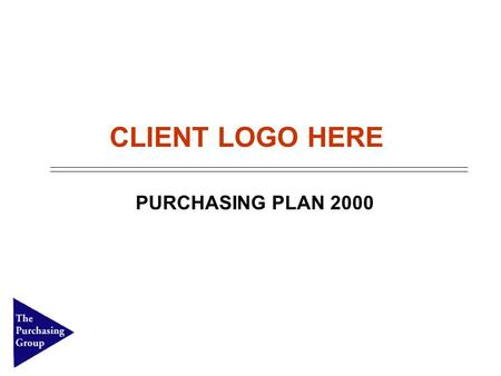 Page 1 PURCHASING PLAN 2000 CLIENT LOGO HERE. page 2 Objectives  Negotiate 5-7% price reduction with 2 suppliers by end of Q2.  Reduce total cost of.