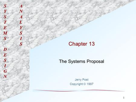 SYSTEMSDESIGNANALYSIS 1 Chapter 13 The Systems Proposal Jerry Post Copyright © 1997.
