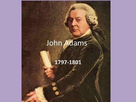 John Adams 1797-1801. The Election of 1796 1 st Time More than One Candidate Running Political Parties – Federalist Party – Democratic Republican Party.