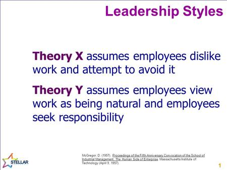 11 Leadership Styles Theory X assumes employees dislike work and attempt to avoid it Theory Y assumes employees view work as being natural and employees.