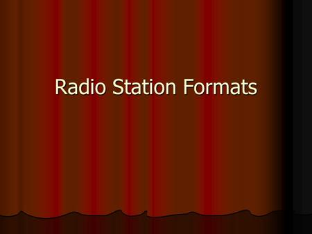 Radio Station Formats. Music Formats What a radio station's music format sounds like is governed by four parameters: music style music style music time.